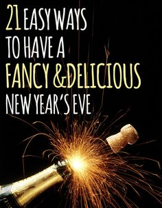 21 Easy Ways To Have A Fancy And Delicious New Year's Eve