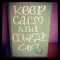 Keep Calm and Cowgirl Up Wall Sign by ChloesMommyCreationz on Etsy, $17.00