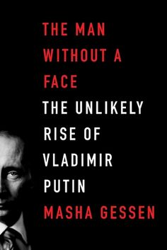 The Man Without a Face: The Unlikely Rise of Vladimir Putin by Masha Gessen / Non-Fiction / 3 star