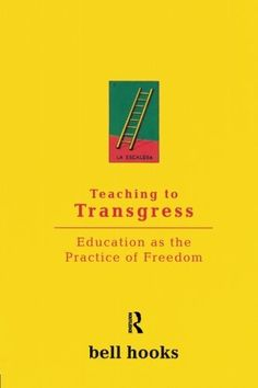 Teaching to Transgress: Education as the Practice of Freedom (Harvest in Translation), http://www.amazon.com/dp/0415908086/ref=cm_sw_r_pi_n_awdm_pswDxbQDWFRRF
