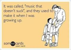 I knew I was getting old when I started thinking that the 90's was the last good decade for music...