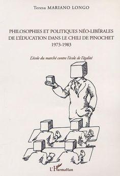 PHILOSOPHIES ET POLITIQUES NÉO-LIBÉRALES DE L'ÉDUCATION DANS LE CHILI DE PINOCHET 1973-1983 - L'école du marché contre l'école de l'égalité