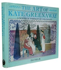 The Art of Kate Greenaway: A Nostalgic Portrait of Childhood is the first book to bring together in color such a large selection of Greenaway's work