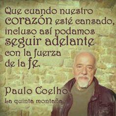 """""""Que cuando nuestro corazón esté cansado, incluso así podamos seguir adelante con la fuerza de la fe."""" #PauloCoelho #Citas #Frases @Candidman"""