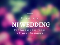 My favorite NJ wedding photographer from a floral designer, tips/tricks for picking a photographer! #NJ #WEDDING #PHOTOGRAPHERS
