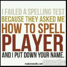 ha ha ha...I always have to think twice when spelling this...cause I literally think of certain names...lol