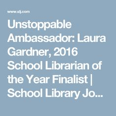 Unstoppable Ambassador: Laura Gardner, 2016 School Librarian of the Year Finalist | School Library Journal