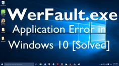 "Fix: ""WerFault exe Application Error in Windows 10"""