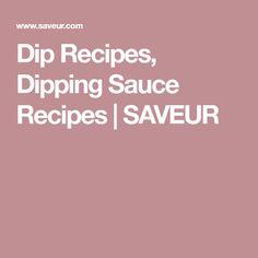 Dip Recipes, Dipping Sauce Recipes | SAVEUR