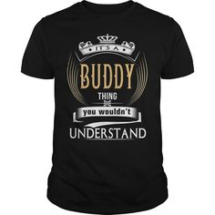 BUDDY  Its a BUDDY Thing You Wouldnt Understand  T Shirt Hoodie Hoodies YearName Birthday