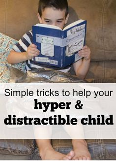 Just a few simple tricks to help your hyper and distractible child focus a little better.