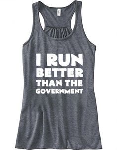 I Run Better Than The Goverment Shirt - Running Shirt - Workout Tank Top - Funny Crossfit Shirt For Women