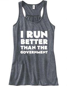 Even though I run slow....I Run Better Than The Government Shirt - Running Shirt - Workout Tank Top