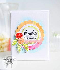 Card by Kay Miller. Reverse Confetti stamp set: Circle Sentiments. Confetti Cuts: Circles 'n Scallops, Love Blooms, Watercolor. Copic Markers. Thank you card. Friendship card.