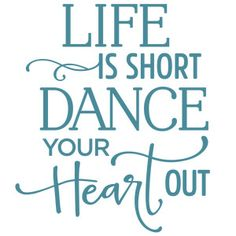 Silhouette Design Store: life is short dance your heart out phrase