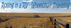 ........Rolling in a RV - Wheelchair Traveling......I started this blog to provide information about accessibility for other people with physical limitations but it has developed into much more. I think that the information will be helpful to all RVers whether they need the accessibility information or not.