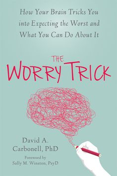 How to Worry Less: Dr. Carbonell's new book, The Worry Trick. Buy it, read it!!