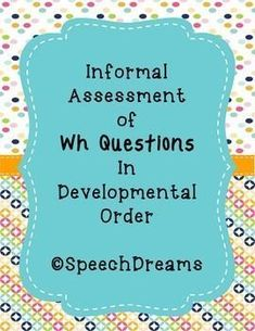 Assessment of WH Questions Developmental Data Collection {Answering Questions} Speech Pathology, Speech Language Pathology, Speech And Language, Speech Therapy Activities, Language Activities, Language Lessons, Wh Questions, This Or That Questions, Receptive Language