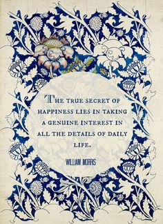 For Claire waitingforturnips, everytime I see something about William Morris I think of you (✿◠‿◠) Words Quotes, Me Quotes, Motivational Quotes, Inspirational Quotes, Sayings, 2015 Quotes, Pain Quotes, Wisdom Quotes, The Words