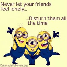 Never let your friends feel lonely funny quotes quote lol friendship quotes funny quote funny quotes humor minions