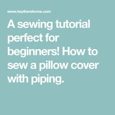 A sewing tutorial perfect for beginners! How to sew a pillow cover with piping.