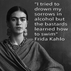 #art #fridakahlo #quotes #booze #drinking #sad #sorrow #instaquotes #style #vintage #nofilter #bnw #vibtage #instamood #imstagood #words #wordporn #mexican #mexico #painter #funnytruth #wisdom #tbt #alcohol #purpleclover