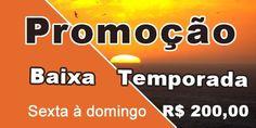 Promoção Baixa Temporada  Sexta á Domingo a partir de:  R$ 200,00