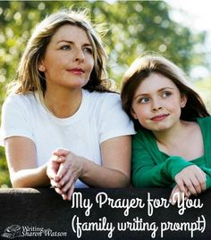 FAMILY WRITING PROMPT: MY PRAYER FOR YOU Bless each other by writing a special prayer for members of your family. Children, teens, and adults can encourage each other with this prompt.