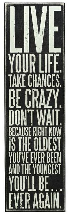 LIVE your life! Need this quote wall sign...