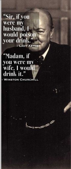 Winston Churchill is probably one of the only people i would go back and meet. #WiseSayingsIAdmire