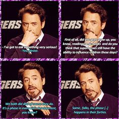 Robert Downey Jr....some, folks, the phase happens in their forties