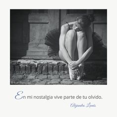 En mi nostalgia vive parte de tu olvido. #Umbrales #AlejandroLanus #Aforismos Nostalgia, Dance Photography, Photography Ideas, Beautiful Pictures, Statue, Image, Type 3, Theater, Internet