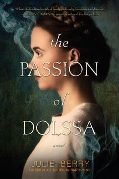 The passion of Dolssa by Julie Berry. Click on the image to place a hold on this item in the Logan Library catalog.