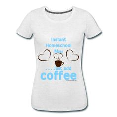 Homeschool Mom T-Shirt - Just Add Coffee
