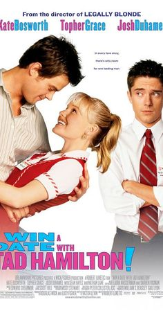 Win a Date with Tad Hamilton: Directed by Robert Luketic.  With Kate Bosworth, Josh Duhamel, Topher Grace, Nathan Lane. A small-town girl wins a date with a male celebrity through a contest. When the date goes better than expected, a love triangle forms between the girl, the male celebrity, and the girl's best friend.