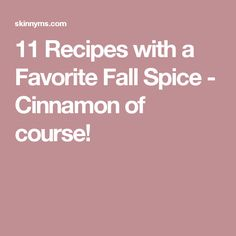 11 Recipes with a Favorite Fall Spice - Cinnamon of course!
