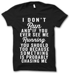 I Don't Run....EVER!! I must have this shirt!! – Thug Life Shirts