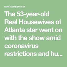 The 53-year-old Real Housewives of Atlanta star went on with the show amid coronavirus restrictions and hurricane Delta barreling towards Georgia.