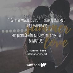 """Summer Love - """"To były zajebiste wakacje"""" Wattpad Books, Everything And Nothing, Summer Of Love, True Quotes, Sentences, Quotations, Real Life, Sad, Thoughts"""