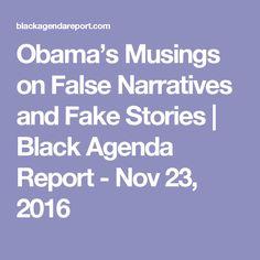 Obama's Musings on False Narratives and Fake Stories | Black Agenda Report  - Nov 23, 2016