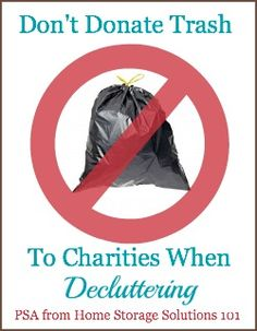 """Don't donate trash to charities, with """"trash"""" meaning not only the obvious, but also items in disrepair, that don't work properly, are missing parts, or are ripped, torn or stained."""