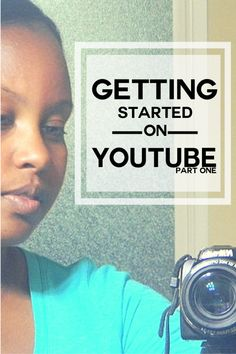 getting started on youtube part 1