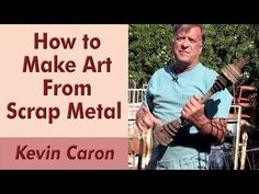 How to Make Art From Scrap Metal - Kevin Caron - YouTube
