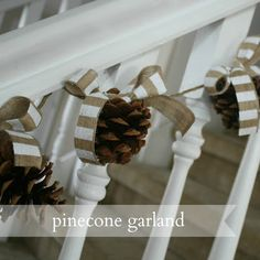 Maybe a simple and pretty idea to decorate the trim on the porch?  | Pinecone garland tutorial - Love this idea for our home!