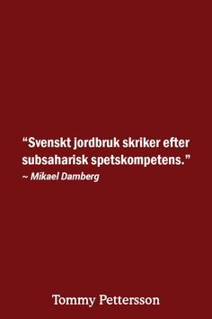 """""""Svenskt jordbruk skriker efter subsaharisk spetskompetens."""" ~ Mikael Damberg"""