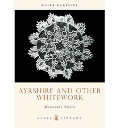 Gives a summary of the various types of white needlework likely to be encountered. This book shows details of the techniques and gives an account of such diverse types as Dresden work, tambourned muslin, Ayrshire embroidery, Mountmellick and Richelieu work, broderie anglaise, quilting and stringwork.