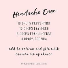 DIY Headache Relief - Treatment - Remedy- Essential Oils Recipe - Roll On - Rollerball - Homemade - Chemical Free - Toxic Free - Young Living - Doterra - Home Remedies - Peppermint - Lavender - Frankincense - Copaiba - Carrier Oil - #HappilyEverRiley - Instagram Quote - Pink and Black - Words - Affirmation #LavenderFields #EssentialOilBlends