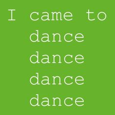 "I came to dance - hahaha it's ""Dynamite"" :p"