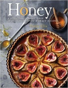 Honey: A Selection of More than 80 Delicious Sweet & Savory Recipes