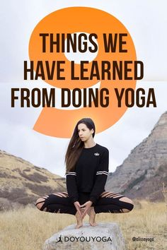 There are so many things that the practice of yoga teaches us. Here are 9 things we have learned from doing yoga. | DOYOUYOGA.com | #yoga